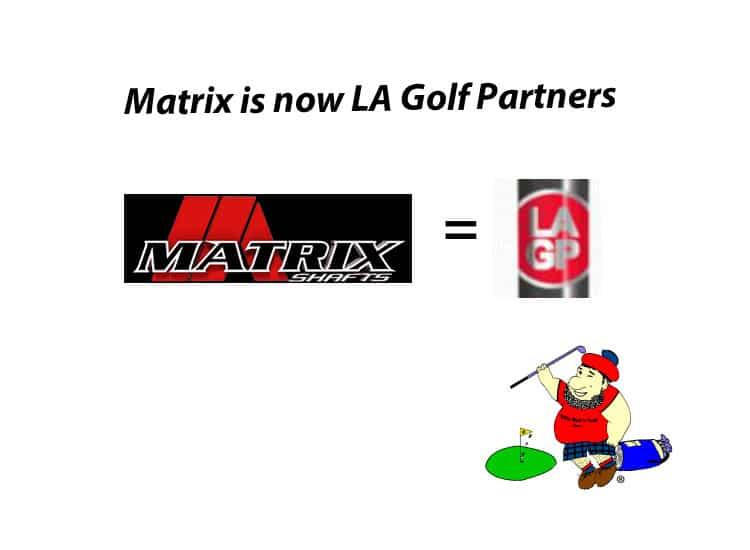 LA Golf Partners / Matrix Shafts